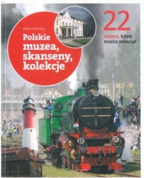 Polskie muzea, skanseny, kolekcje