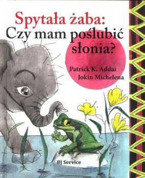 Spytała żaba: Czy mam poślubić słonia?