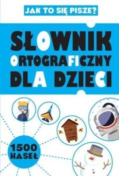 Słownik ortograficzny dla dzieci. 1500 haseł