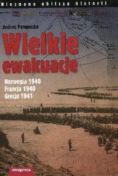 Wielkie ewakuacje. Norwegia 1940, Francja 1940, Grecja 1941