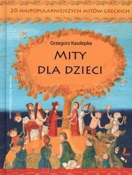 Mity dla dzieci. 20 najpopularniejszych mitów greckich