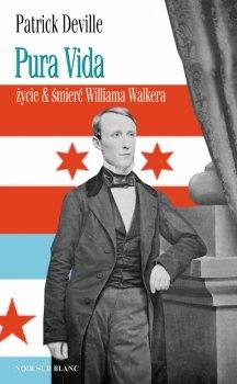 Pura Vida. Życie & śmierć Williama Walkera