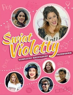 Świat Violetty. Kompletny nieoficjalny przewodnik