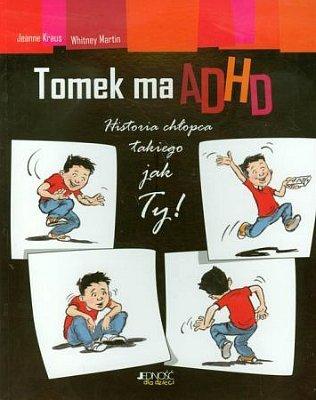 Tomek ma ADHD. Historia chłopca takiego jak Ty!