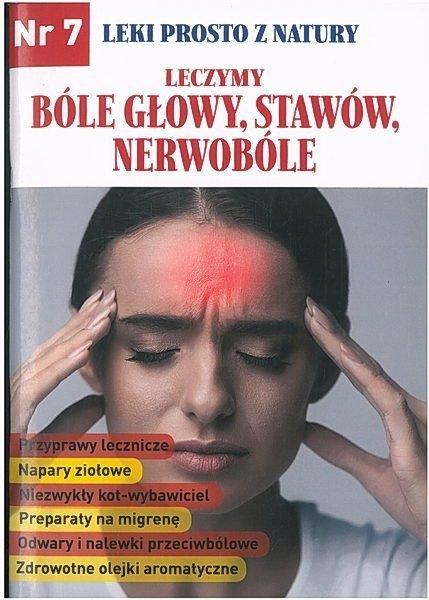 Leki prosto z natury. Nr 7. Leczymy bóle głowy, stawów, nerwobóle