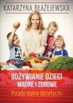 Odżywianie dzieci mądre i zdrowe. Porady mamy-dietetyczki