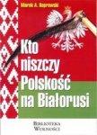 Kto niszczy Polskość na Białorusi