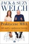 Praktyczne MBA. Jak mądrze zaplanować karierę, stworzyć wspaniały zespół, zdynamizować wzrost i wygrać