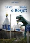 Co wy, ..., wiecie o Rosji?!