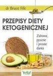 Przepisy diety ketogenicznej. Zdrowe, pyszne i proste dania (dodruk 2018)