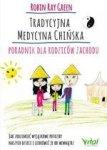 Tradycyjna Medycyna Chińska. Poradnik dla rodziców. Jak zrozumieć wyjątkowe potrzeby swoich dzieci i uzdrowić je od wewnątrz