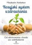 Rosyjski system uzdrawiania. Od eliminowania chorób po odmładzanie (dodruk 2017)