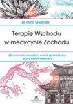 Terapie Wschodu w medycynie Zachodu. 108 sekretów samouzdrawiania sprawdzonych przez dr medycyny