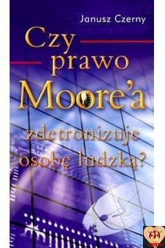 Czy prawo Moore`a zdetronizuje osobę ludzką?
