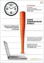 Nawyk samodyscypliny w pracy. Optymalna efektywność, maksymalne skupienie i motywacja