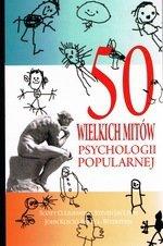 50 wielkich mitów psychologii popularnej (dodruk 2018)