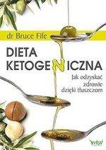Dieta ketogeniczna - Jak odzyskać zdrowie dzięki tłuszczom