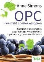 OPC - ekstrakt z pestek winogron. Kompletny przewodnik bezpiecznego wykorzystania najsilniejszego przeciwutleniacza