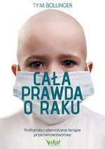 Cała prawda o raku. Profilaktyka i alternatywne terapie przeciwnowotworowe