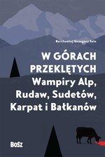 W górach przeklętych. Wampiry Alp, Rudaw, Sudetów, Karpat i Bałkanów (dodruk 2017)