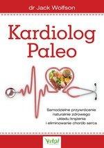 Kardiolog Paleo Samodzielne przywrócenie naturalnie zdrowego układu krążenia i eliminowanie chorób serca