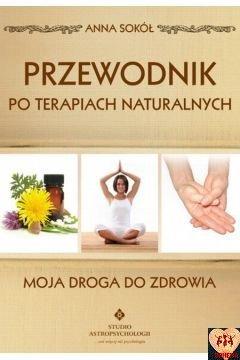 Przewodnik po terapiach naturalnych Moja droga do zdrowia