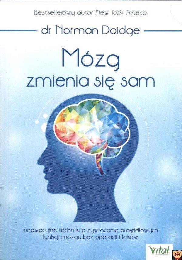 Mózg zmienia się sam Innowacyjne techniki przywracania prawidłowych funkcji mózgu bez operacji i leków