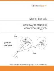 Biblioteka Naukowa nr 48 Maciej Bossak - PODSTAWY MECHANIKI OŚRODKÓW CIĄGŁYCH