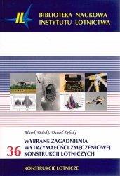 Biblioteka Naukowa nr 36 Marek Dębski, Daniel Dębski - WYBRANE ZAGADNIENIA WYTRZYMAŁOŚCI ZMĘCZENIOWEJ KONSTRUKCJI LOTNICZYCH