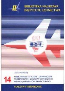 Biblioteka Naukowa nr 14 Idzi Nowotarski - Obliczenia statyczne i dynamiczne turbinowych silników lotniczych metodą elementów skończonych