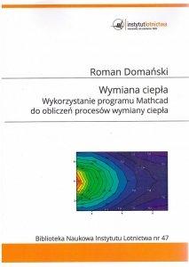Biblioteka Naukowa nr 47 Roman Domański - WYMIANA CIEPŁA. WYKORZYSTANIE PROGRAMU MATHCAD DO OBLICZEŃ PROCESÓW WYMIANY CIEPŁA