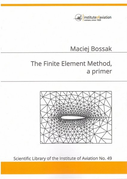 Biblioteka Naukowa nr 49 Maciej Bossak – The Finite Element Method a Primer