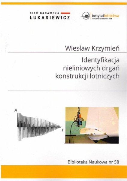 Biblioteka Naukowa nr 58 Wiesław Krzymień - Identyfikacja nieliniowych drgań konstrukcji lotniczych