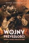 Wojny przyszłości Doktryna, technika, operacje militarne Marek Wrzosek