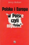 Polska i Europa W Polsce czyli nigdzie Jerzy Holzer
