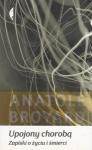 Upojony chorobą Zapiski o życiu i śmierci Anatole Broyard