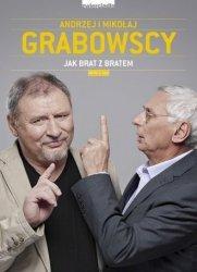 Jak brat z bratem Andrzej Grabowski Mikołaj Grabowski