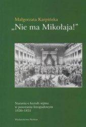 """""""Nie ma Mikołaja"""" Starania o kształt sejmu w powstaniu listopadowym 1830-1831 Małgorzata Karpińska"""