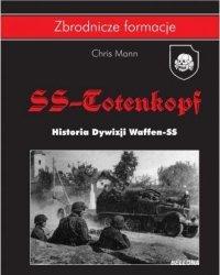 Dywizja SS-Totenkopf Historia Dywizji Waffen-SS Seria: Zbrodnicze formacje Chris Mann