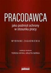 Pracodawca jako podmiot ochrony w stosunku pracy Teresa Wyka, Arleta Nerka