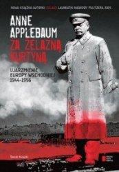 Za żelazną kurtyną Ujarzmienie Europy Wschodniej 1944-1956 Anne Applebaum