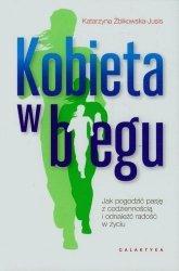 Kobieta w biegu czyli jak pogodzić pasję z codziennością  Katarzyna Żbikowska-Jusis