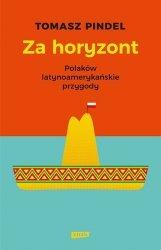 Za horyzont Polaków latynoamerykańskie przygody Tomasz Pindel