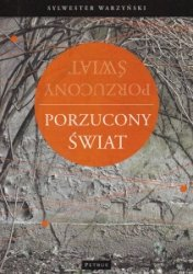 Porzucony świat Sylwester Warzyński
