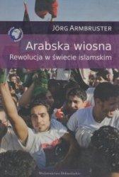 Arabska wiosna Rewolucja w świecie islamskim Jorg Armbruster