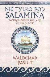 Nie tylko pod Salaminą Wojny morskie Hellady (do 355 r. p.n.e.) Waldemar Pasiut