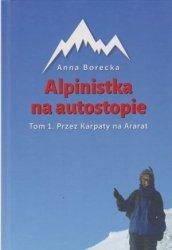 Alpinistka na autostopie Tom 1 Przez Karpaty na Ararat