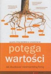 Potęga wartości Jak zbudować nieśmiertelną firmę Agata Stachowicz-Stanusch