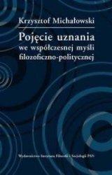 Pojęcie uznania we współczesnej myśli filozoficzno-politycznej Krzysztof Michałowski