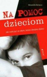 Na pomoc dzieciom Jak walczyć ze złem które dotyka dzieci Alessandro Bertacco